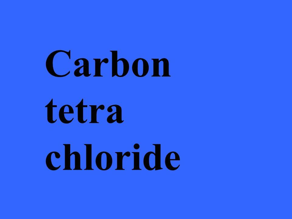 Carbon tetra chloride