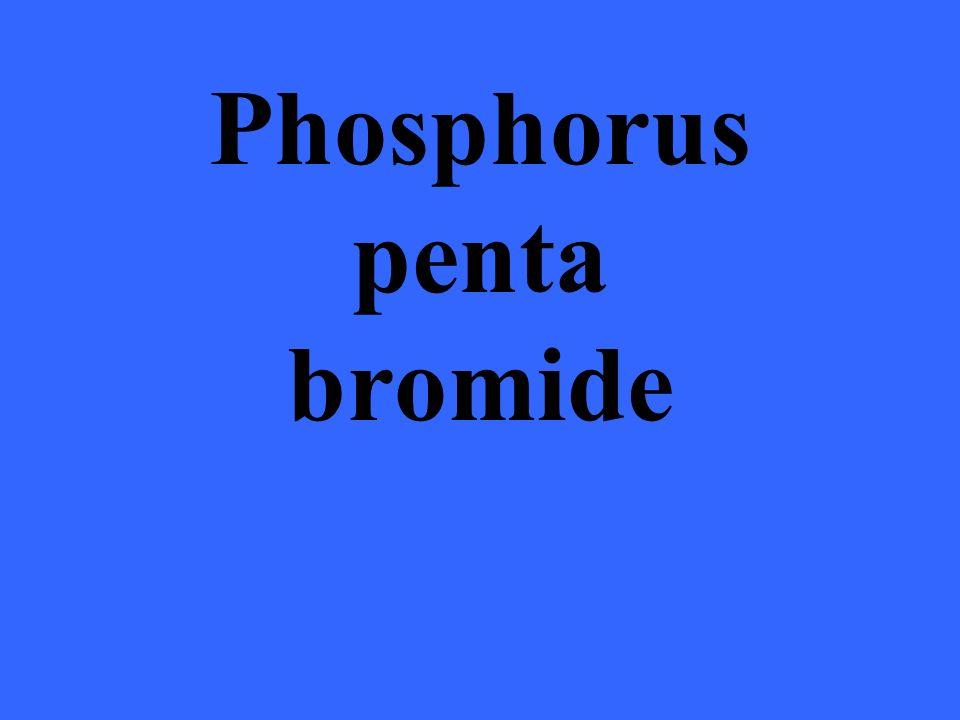 Phosphorus penta bromide