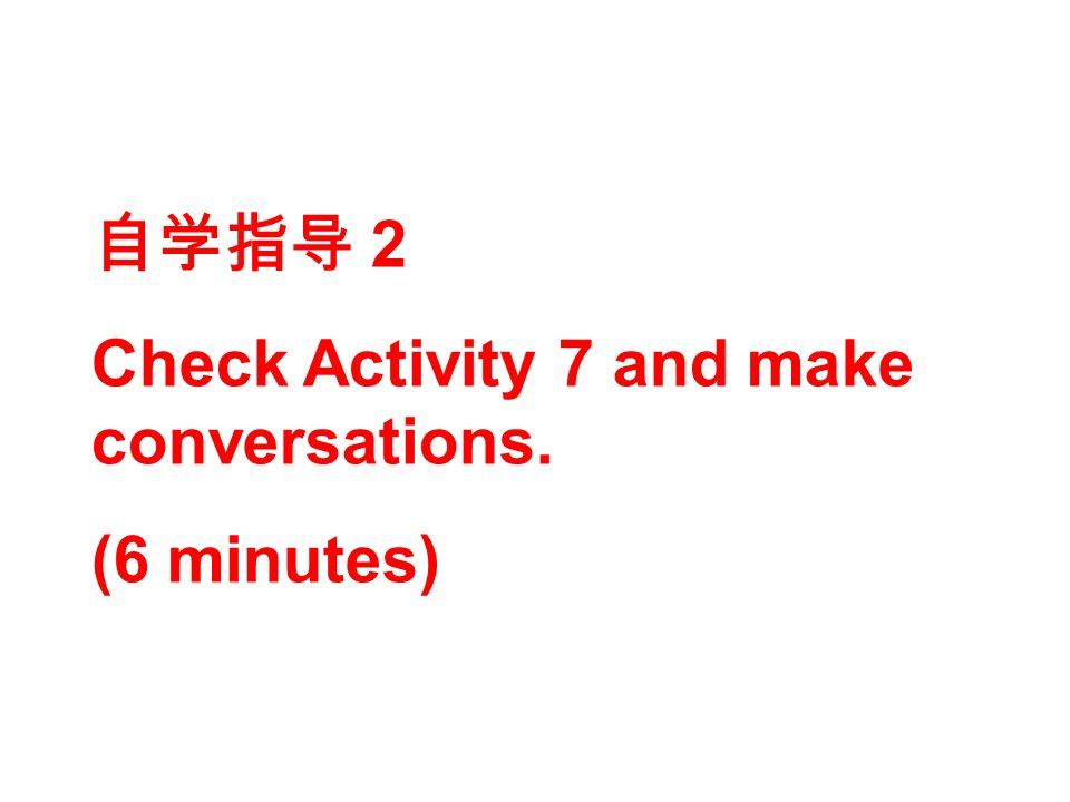 2 Check Activity 7 and make conversations. (6 minutes)