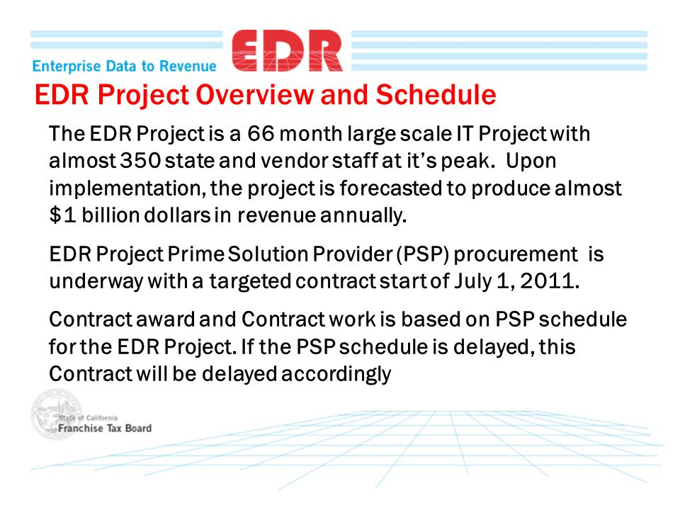EDR Project Overview and Schedule The EDR Project is a 66 month large scale IT Project with almost 350 state and vendor staff at its peak. Upon implem