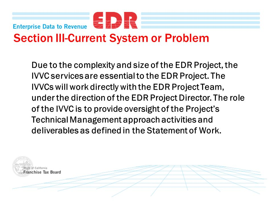 Section III-Current System or Problem Due to the complexity and size of the EDR Project, the IVVC services are essential to the EDR Project. The IVVCs