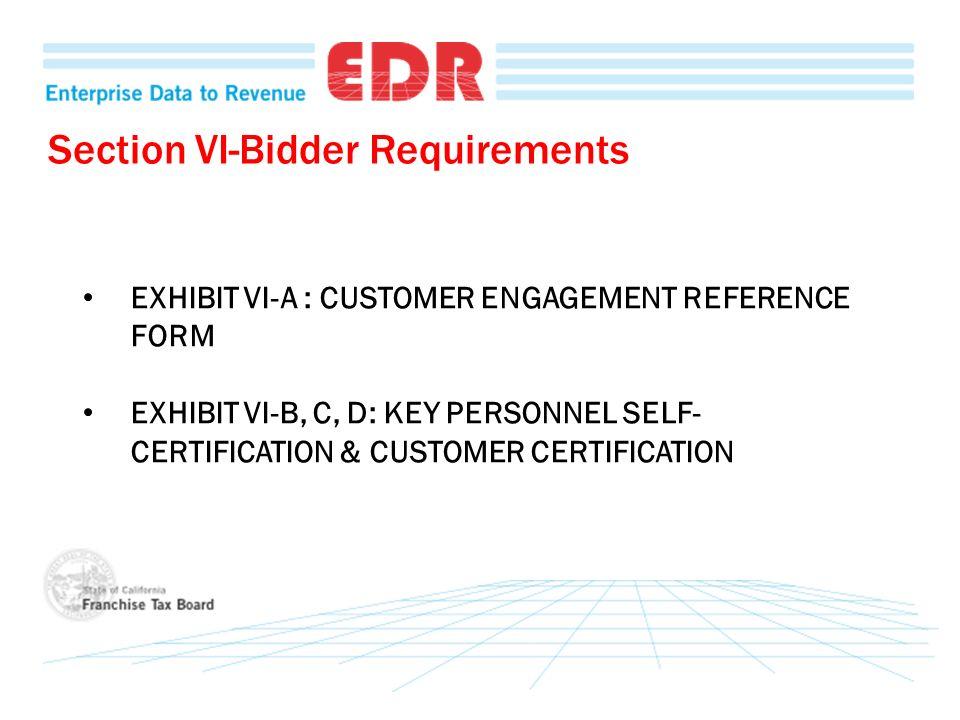 Section VI-Bidder Requirements EXHIBIT VI-A : CUSTOMER ENGAGEMENT REFERENCE FORM EXHIBIT VI-B, C, D: KEY PERSONNEL SELF- CERTIFICATION & CUSTOMER CERT