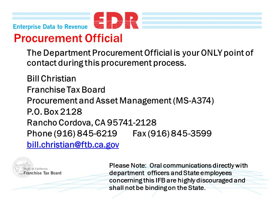 Procurement Official The Department Procurement Official is your ONLY point of contact during this procurement process. Bill Christian Franchise Tax B