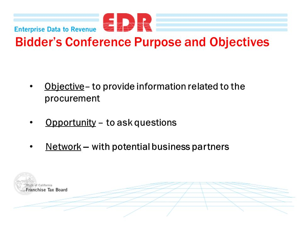 Bidders Conference Purpose and Objectives Objective– to provide information related to the procurement Opportunity – to ask questions Network – with p