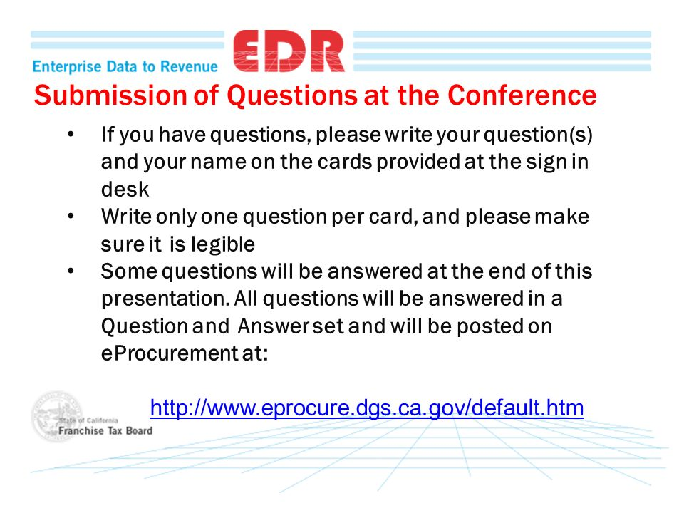 Submission of Questions at the Conference If you have questions, please write your question(s) and your name on the cards provided at the sign in desk Write only one question per card, and please make sure it is legible Some questions will be answered at the end of this presentation.