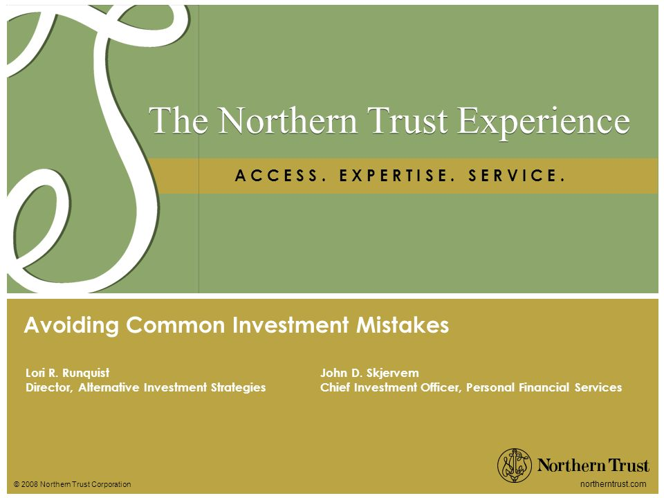 © 2008 Northern Trust Corporation northerntrust.com The Northern Trust Experience A C C E S S. E X P E R T I S E. S E R V I C E. Lori R. Runquist Dire