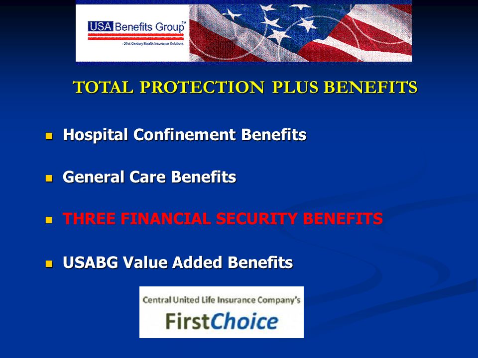 TOTAL PROTECTION PLUS BENEFITS TOTAL PROTECTION PLUS BENEFITS Hospital Confinement Benefits Hospital Confinement Benefits General Care Benefits Genera