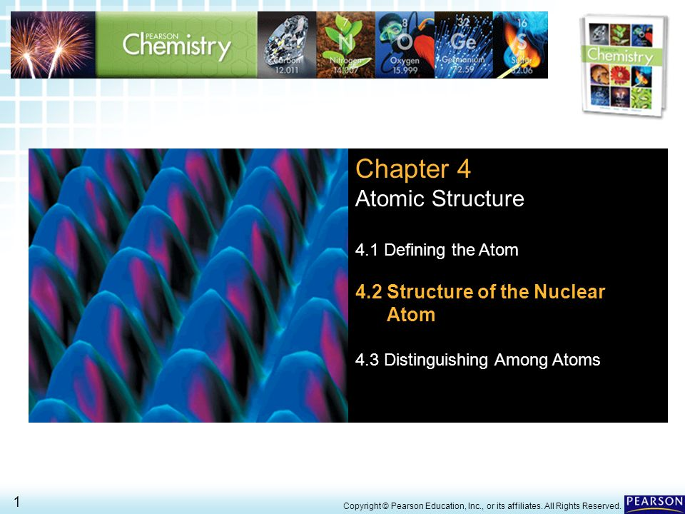 4.2 > 4.2 Structure of the Nuclear Atom > 1 Copyright © Pearson Education, Inc., or its affiliates. All Rights Reserved. Chapter 4 Atomic Structure 4.