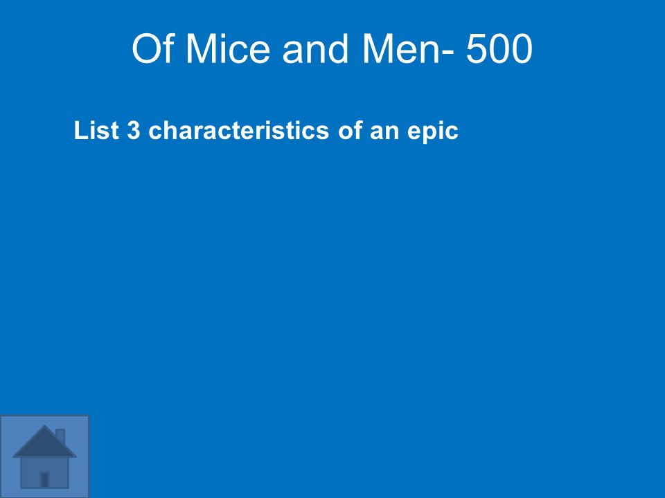 Of Mice and Men- 500 List 3 characteristics of an epic