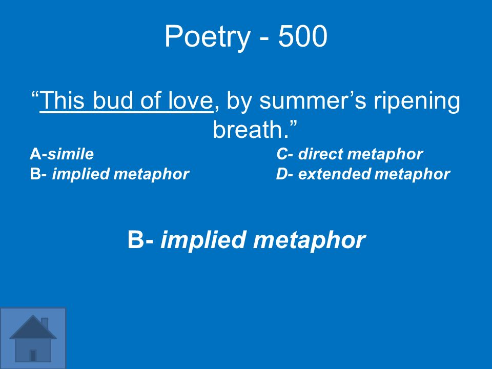 Poetry - 500 This bud of love, by summers ripening breath. A-simileC- direct metaphor B- implied metaphor D- extended metaphor B- implied metaphor
