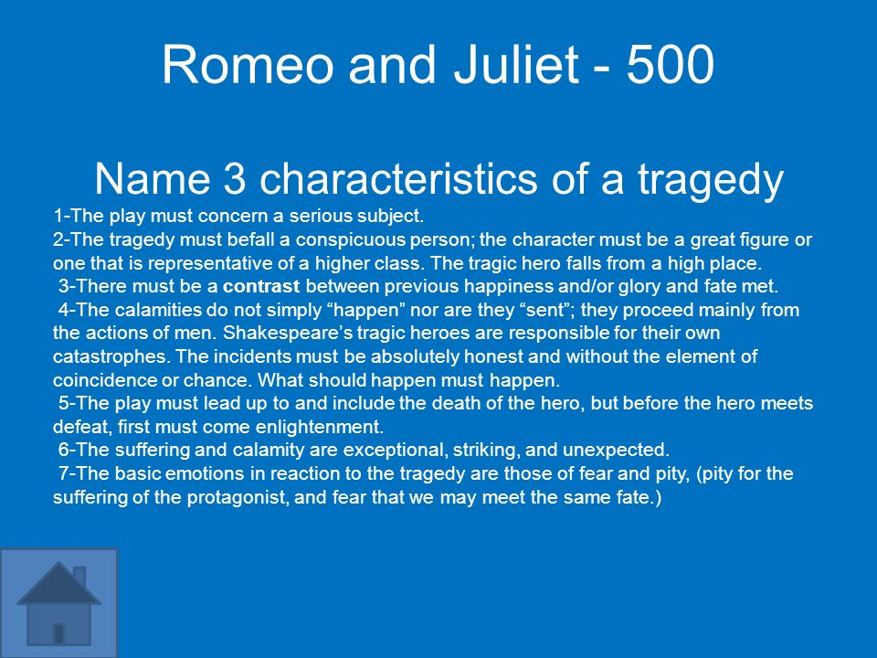 Romeo and Juliet - 500 Name 3 characteristics of a tragedy 1-The play must concern a serious subject. 2-The tragedy must befall a conspicuous person;