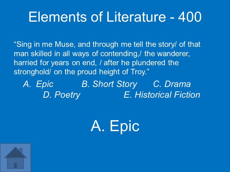 Elements of Literature - 400 Sing in me Muse, and through me tell the story/ of that man skilled in all ways of contending,/ the wanderer, harried for