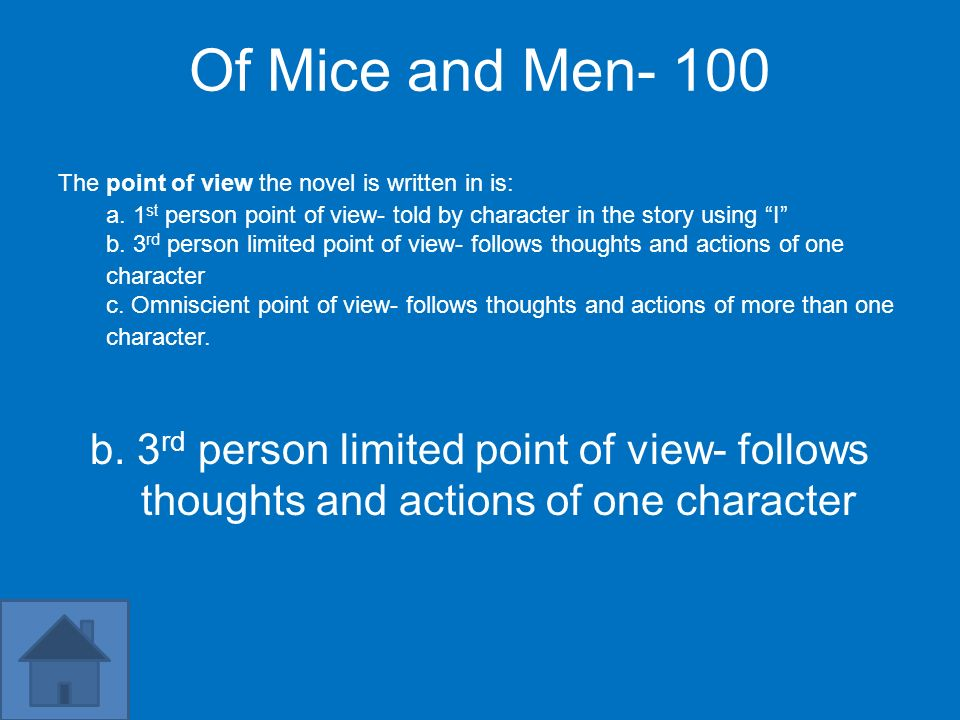Of Mice and Men- 100 The point of view the novel is written in is: a. 1 st person point of view- told by character in the story using I b. 3 rd person
