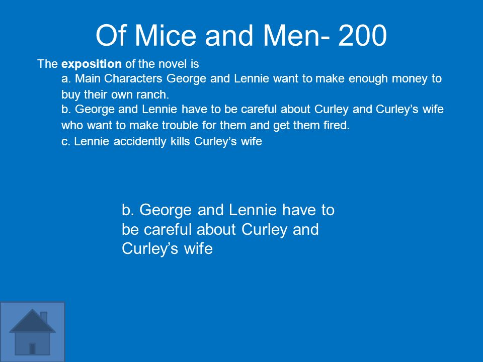 Of Mice and Men- 200 The exposition of the novel is a. Main Characters George and Lennie want to make enough money to buy their own ranch. b. George a