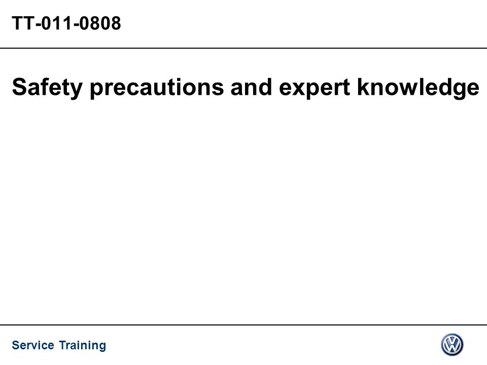 Service Training TT-011-0808 Safety precautions and expert knowledge