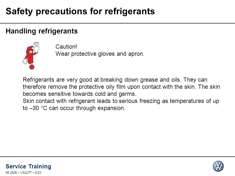 Service Training 08.2008 VSQ/TT 6/23 Safety precautions for refrigerants Handling refrigerants Caution.