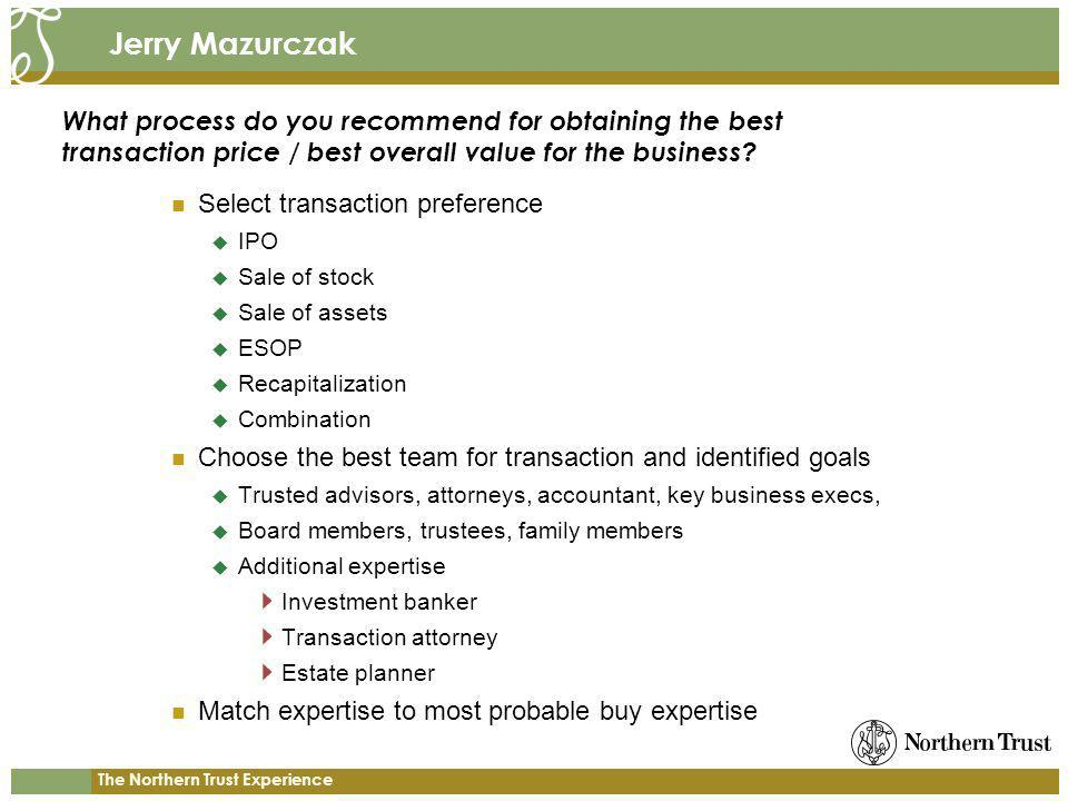 The Northern Trust Experience Jerry Mazurczak Select transaction preference IPO Sale of stock Sale of assets ESOP Recapitalization Combination Choose