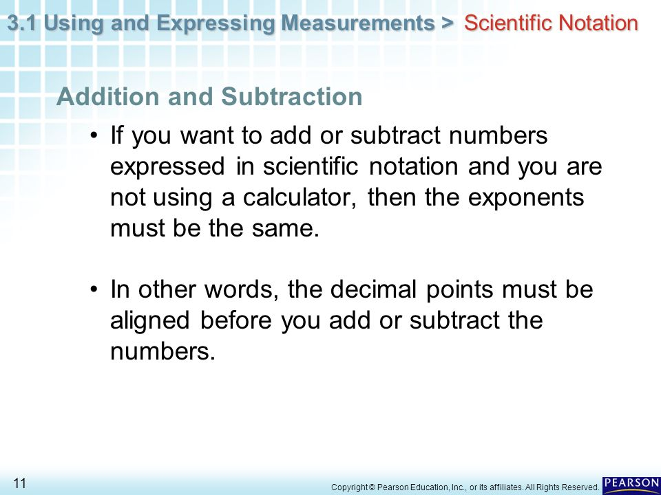 3.1 Using and Expressing Measurements > 11 Copyright © Pearson Education, Inc., or its affiliates. All Rights Reserved. If you want to add or subtract