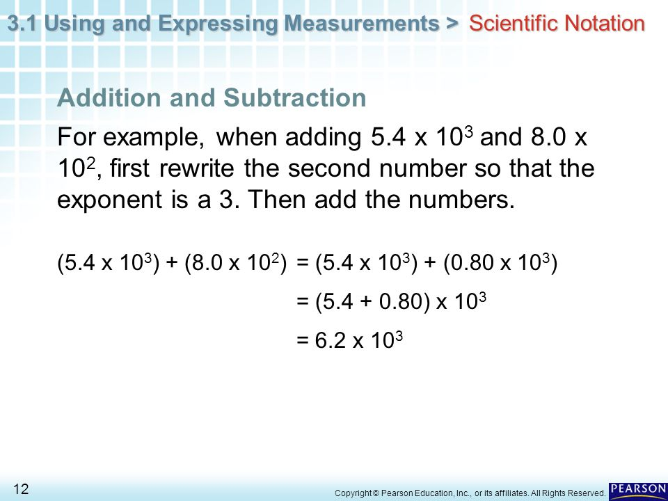 3.1 Using and Expressing Measurements > 12 Copyright © Pearson Education, Inc., or its affiliates. All Rights Reserved. For example, when adding 5.4 x