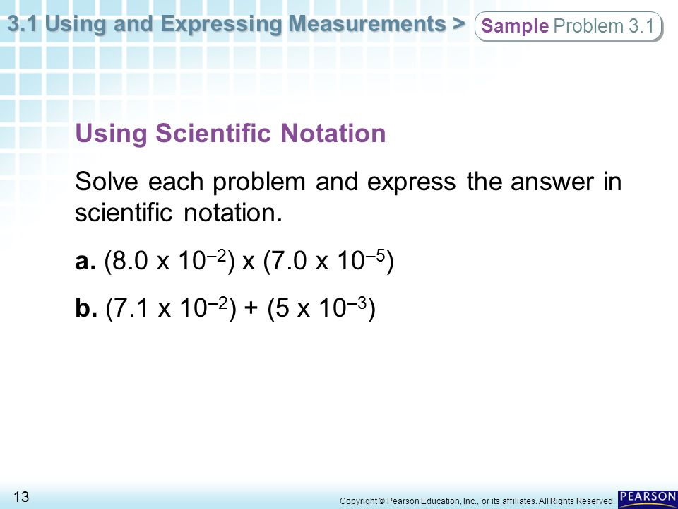 3.1 Using and Expressing Measurements > 13 Copyright © Pearson Education, Inc., or its affiliates. All Rights Reserved. Sample Problem 3.1 Using Scien