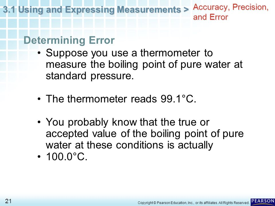 3.1 Using and Expressing Measurements > 21 Copyright © Pearson Education, Inc., or its affiliates. All Rights Reserved. Suppose you use a thermometer