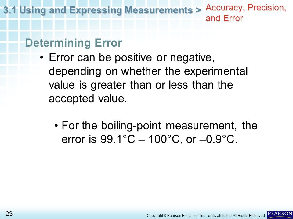 3.1 Using and Expressing Measurements > 23 Copyright © Pearson Education, Inc., or its affiliates. All Rights Reserved. Error can be positive or negat