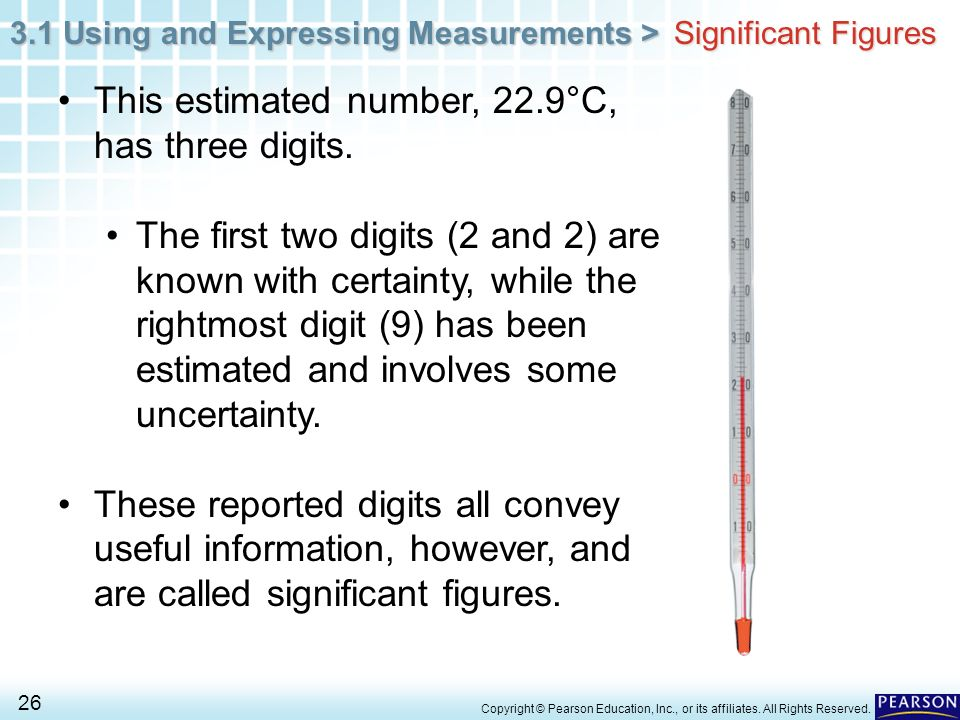 3.1 Using and Expressing Measurements > 26 Copyright © Pearson Education, Inc., or its affiliates. All Rights Reserved. Significant Figures This estim