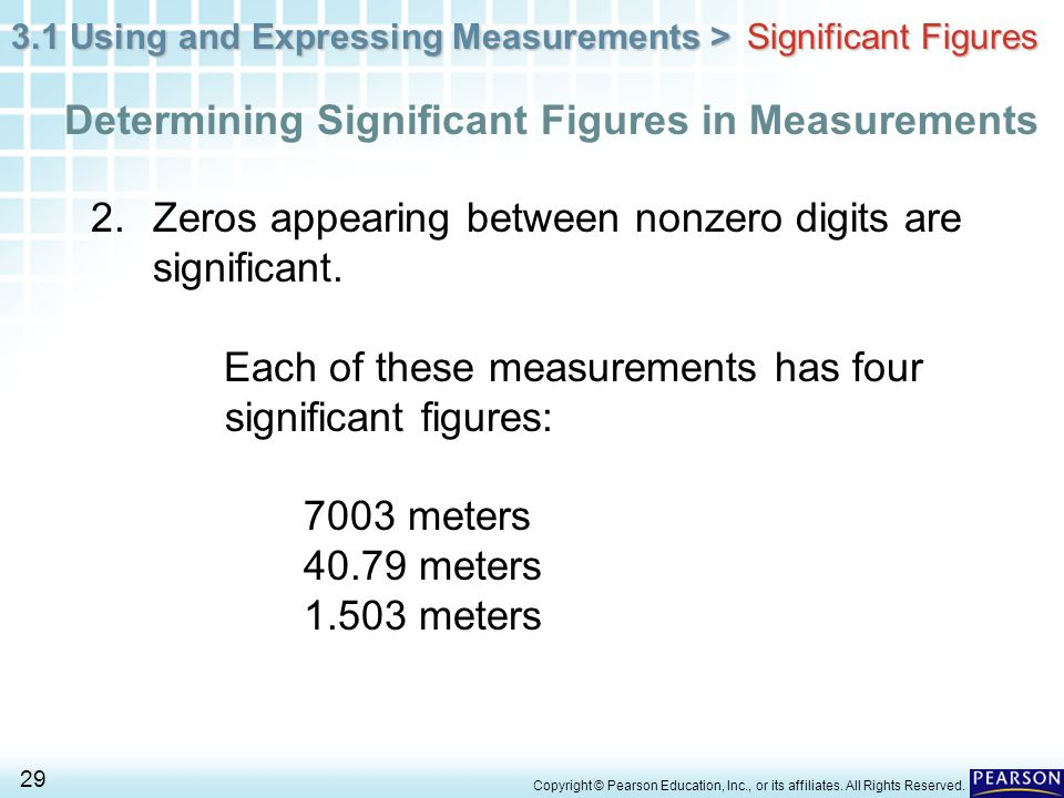 3.1 Using and Expressing Measurements > 29 Copyright © Pearson Education, Inc., or its affiliates. All Rights Reserved. 2. Zeros appearing between non