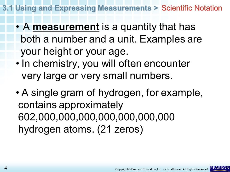 3.1 Using and Expressing Measurements > 4 Copyright © Pearson Education, Inc., or its affiliates. All Rights Reserved. A measurement is a quantity tha
