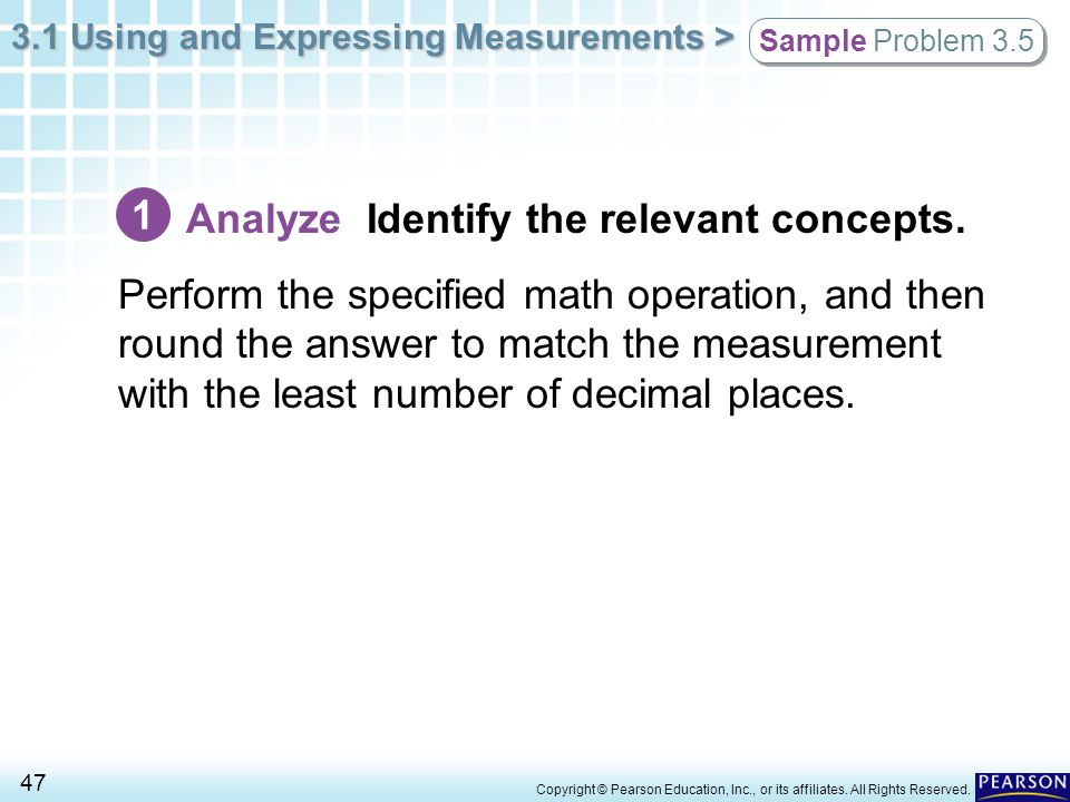 3.1 Using and Expressing Measurements > 47 Copyright © Pearson Education, Inc., or its affiliates. All Rights Reserved. Sample Problem 3.5 Analyze Ide