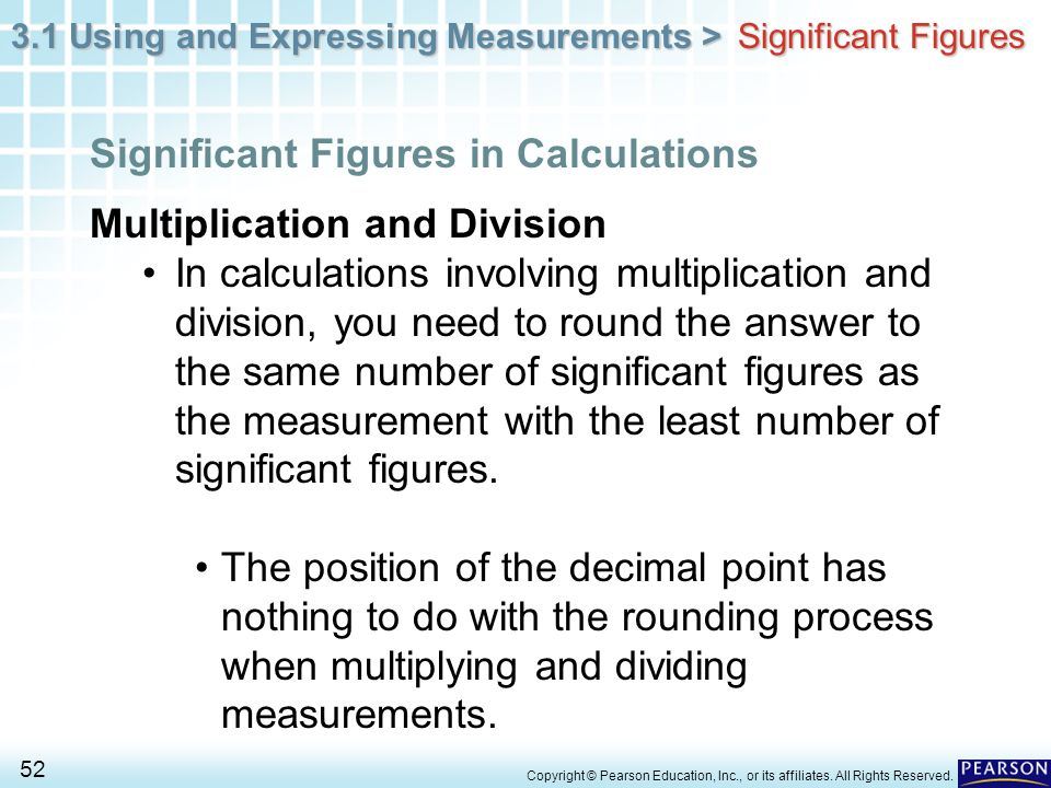 3.1 Using and Expressing Measurements > 52 Copyright © Pearson Education, Inc., or its affiliates. All Rights Reserved. Multiplication and Division In