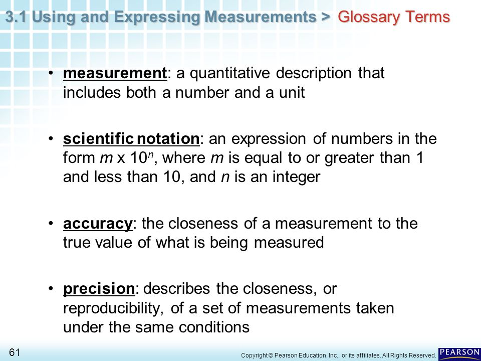 3.1 Using and Expressing Measurements > 61 Copyright © Pearson Education, Inc., or its affiliates. All Rights Reserved. measurement: a quantitative de