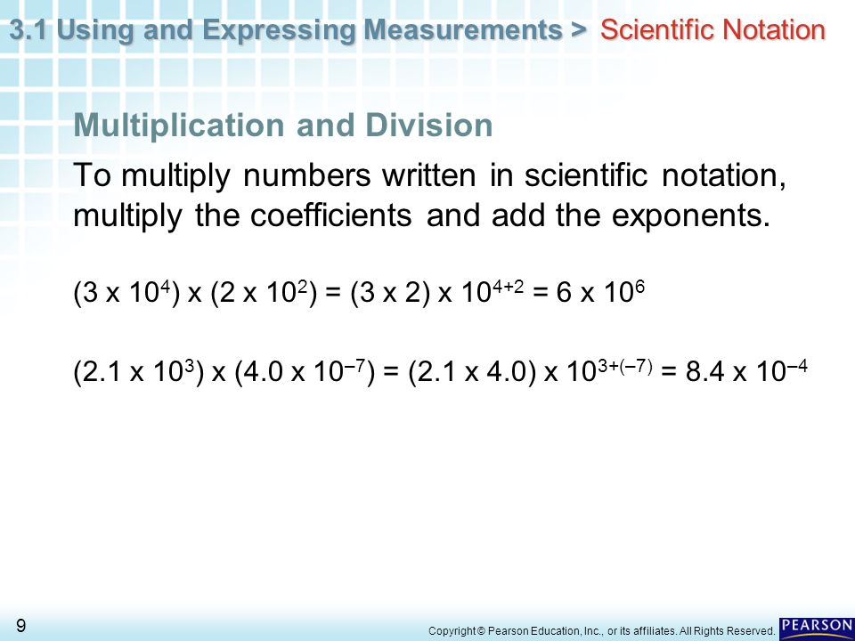 3.1 Using and Expressing Measurements > 9 Copyright © Pearson Education, Inc., or its affiliates. All Rights Reserved. To multiply numbers written in