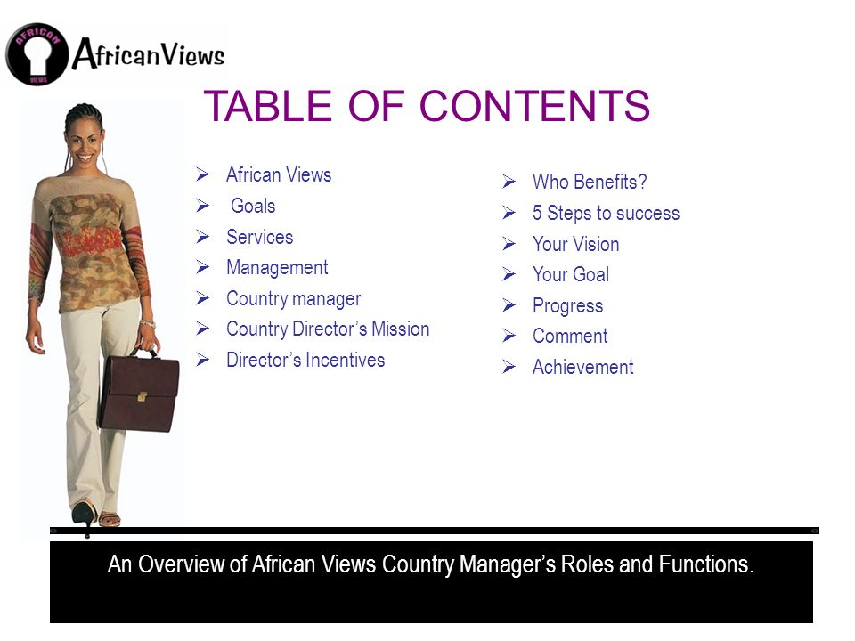 TABLE OF CONTENTS African Views Goals Services Management Country manager Country Directors Mission Directors Incentives Who Benefits? 5 Steps to succ