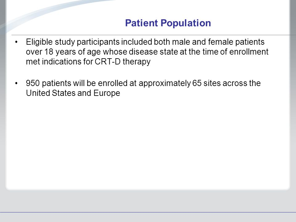 Patient Population Eligible study participants included both male and female patients over 18 years of age whose disease state at the time of enrollme