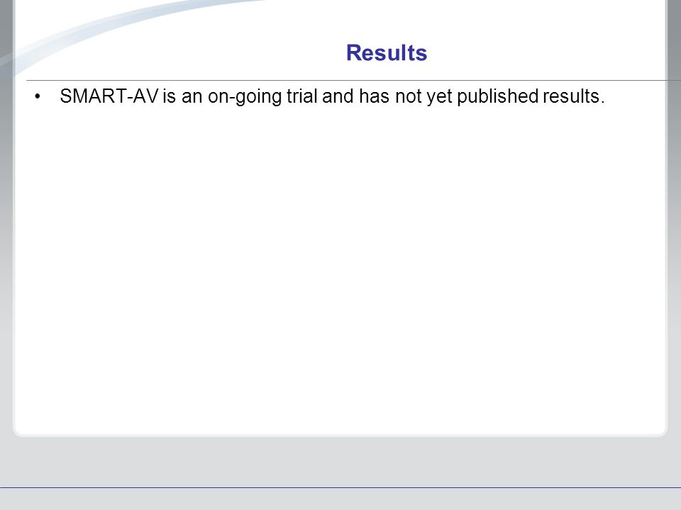 Results SMART-AV is an on-going trial and has not yet published results.