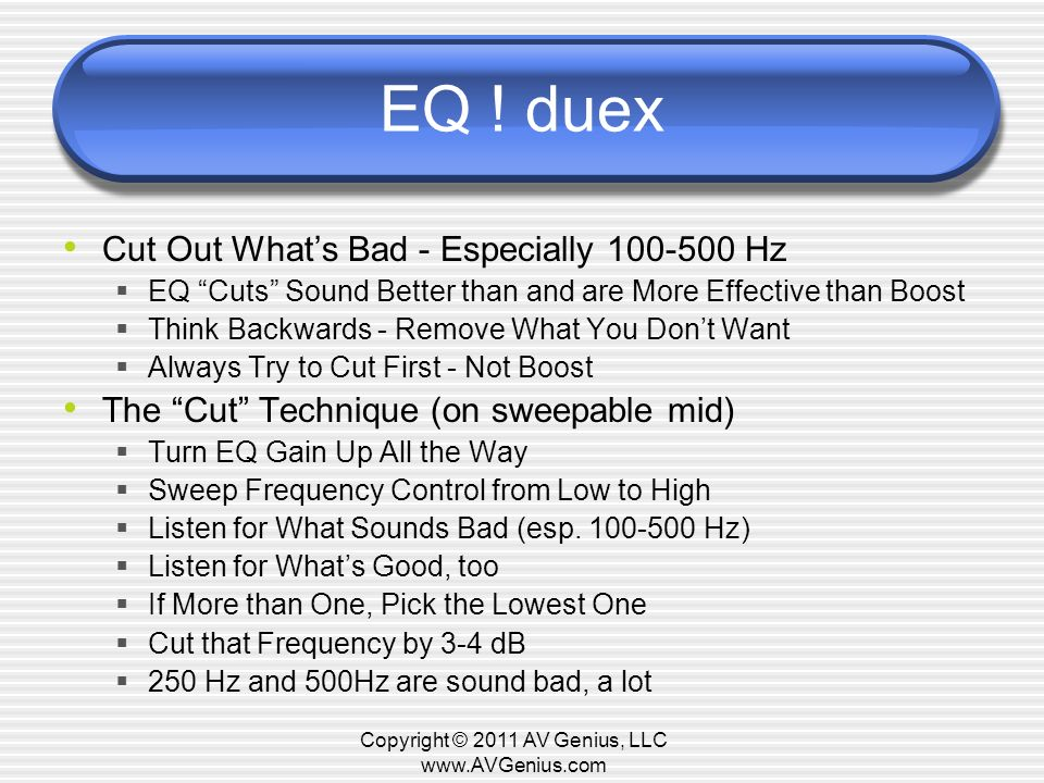 EQ ! duex Cut Out Whats Bad - Especially 100-500 Hz EQ Cuts Sound Better than and are More Effective than Boost Think Backwards - Remove What You Dont