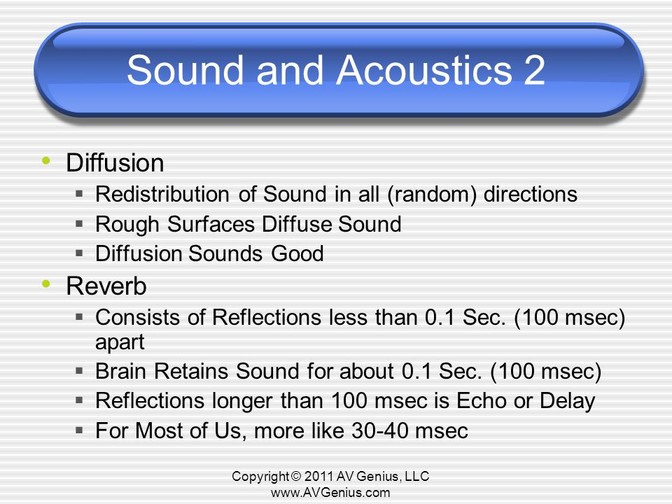 Sound and Acoustics 2 Diffusion Redistribution of Sound in all (random) directions Rough Surfaces Diffuse Sound Diffusion Sounds Good Reverb Consists of Reflections less than 0.1 Sec.