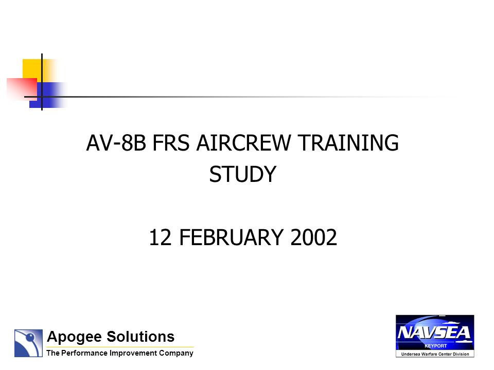 AV-8B FRS AIRCREW TRAINING STUDY 12 FEBRUARY 2002 Apogee Solutions The Performance Improvement Company