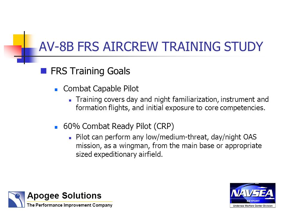 AV-8B FRS AIRCREW TRAINING STUDY FRS Training Goals Combat Capable Pilot Training covers day and night familiarization, instrument and formation flights, and initial exposure to core competencies.