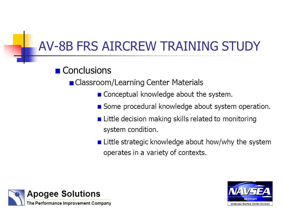 AV-8B FRS AIRCREW TRAINING STUDY Conclusions Classroom/Learning Center Materials Conceptual knowledge about the system.