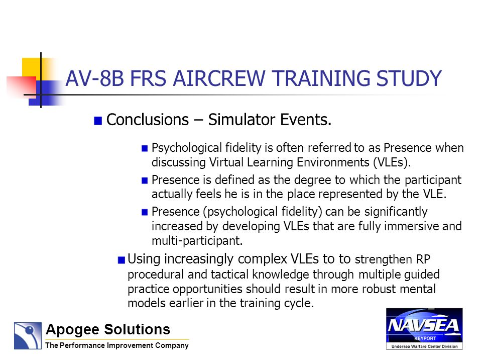AV-8B FRS AIRCREW TRAINING STUDY Conclusions – Simulator Events. Psychological fidelity is often referred to as Presence when discussing Virtual Learn