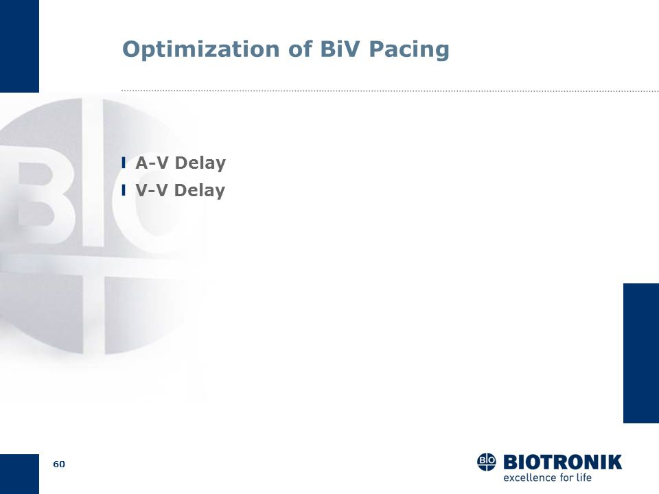 59 Optimizing V-V Delay Start with standard setting VV optimization in patients with persistent dyssynchrony Trouble shooting option in clinical non-r