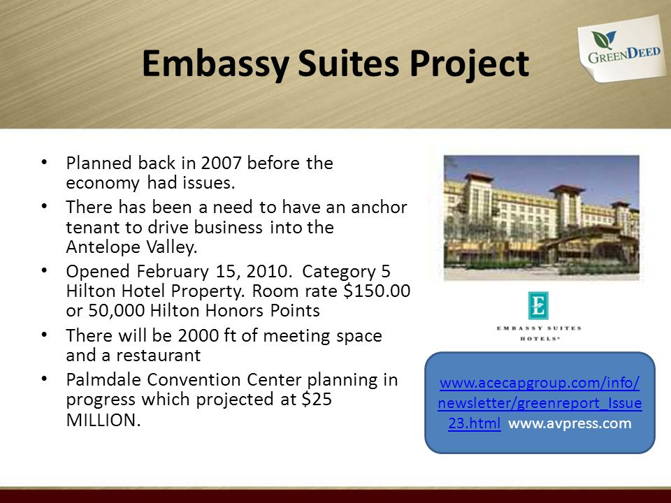Embassy Suites Project Planned back in 2007 before the economy had issues. There has been a need to have an anchor tenant to drive business into the A