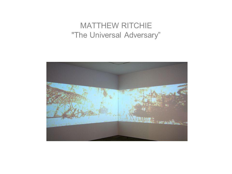 MATTHEW RITCHIE The Universal Adversary