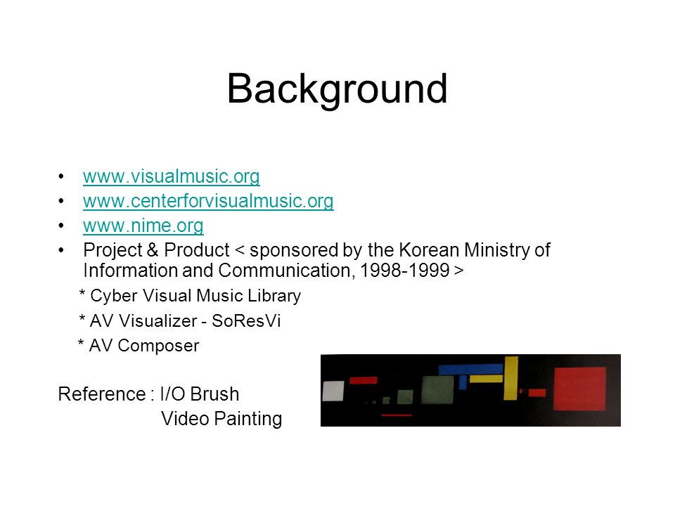 Background Project & Product * Cyber Visual Music Library * AV Visualizer - SoResVi * AV Composer Reference : I/O Brush Video Painting