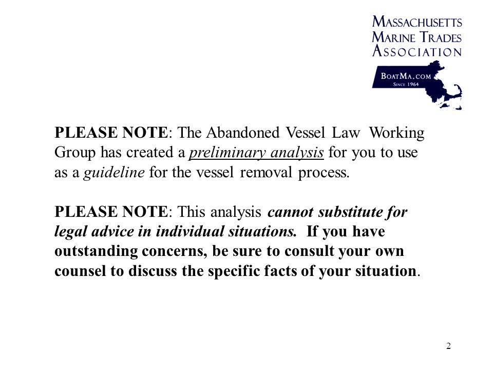 2 PLEASE NOTE: The Abandoned Vessel Law Working Group has created a preliminary analysis for you to use as a guideline for the vessel removal process.