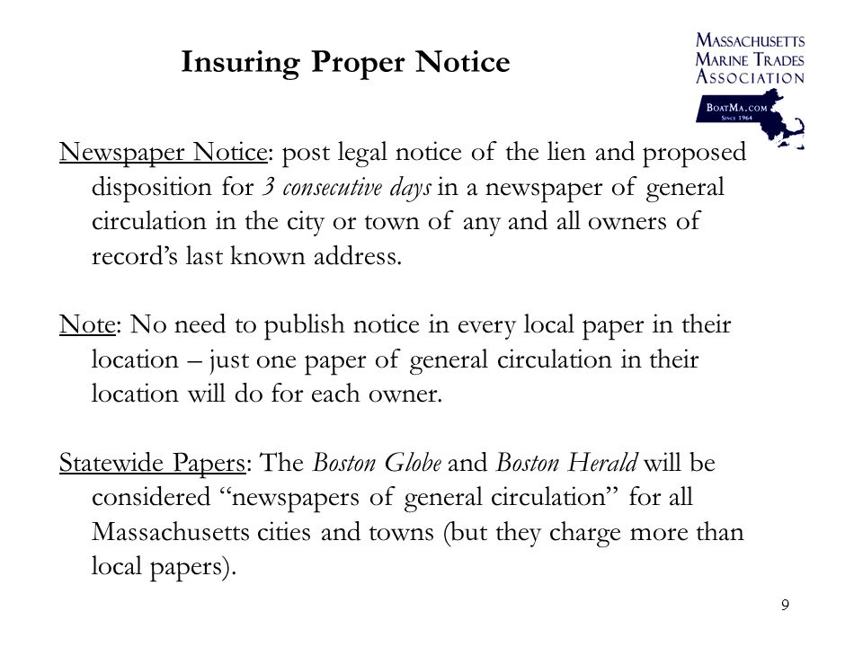 9 Insuring Proper Notice Newspaper Notice: post legal notice of the lien and proposed disposition for 3 consecutive days in a newspaper of general circulation in the city or town of any and all owners of records last known address.