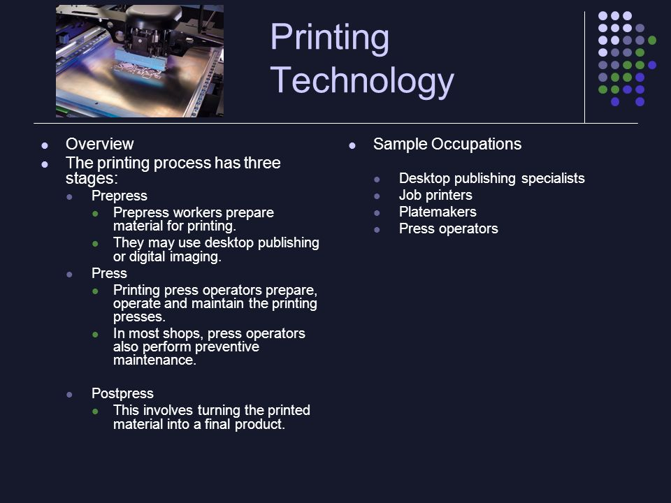 Printing Technology Overview The printing process has three stages: Prepress Prepress workers prepare material for printing.