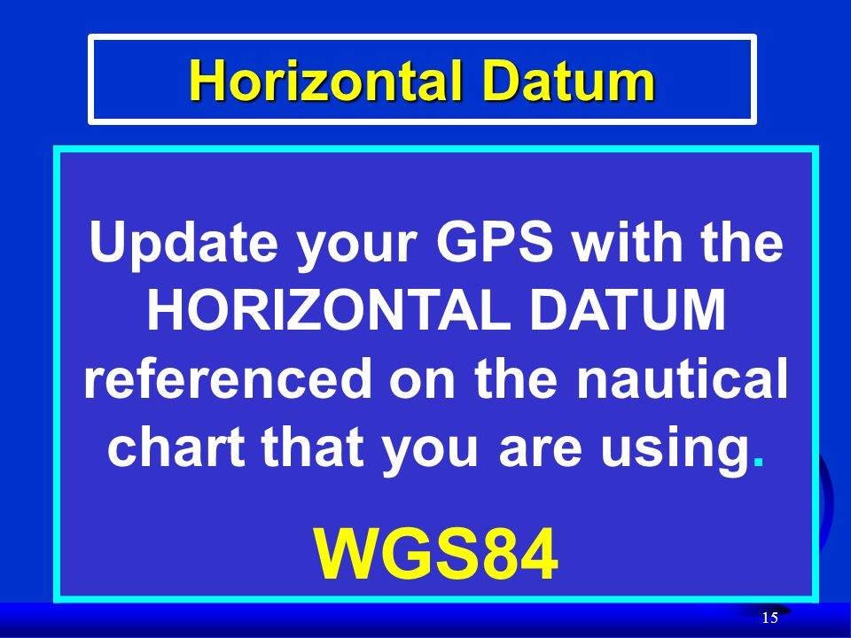 General Information Block Name 1. The Name reflects the body of water covered by the chart. 2.Vertical Datum 2.Vertical Datum - definition of how dept